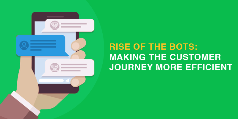 Rise of the Bots: Making the Customer Journey more Efficient